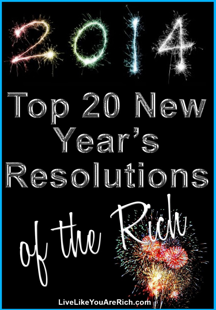 20 Top New Year's Resolutions for 2014...of the rich. A great guide for setting effective resolutions.