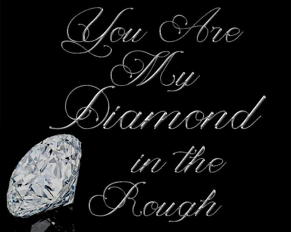 You Are My Diamond in the Rough