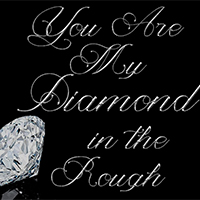You Are My Diamond in the Rough- Free Printable