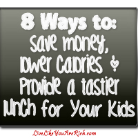 8 Ways to Save Money, Lower Calories and Provide a Tastier Lunch for Your Kids
