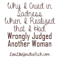 Why I Cried in Sadness When I Realized that I Had Wrongly Judged Another Woman