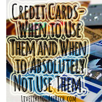 Credit Cards- When to Use Them and When to Absolutely Not Use Them