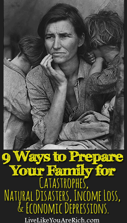 9 Ways to Prepare Your Family for Catastrophes, Natural Disasters, Income Loss, and Economic Depressions.