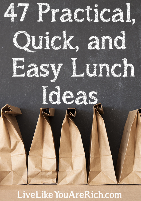 47 Practical, Quick, and Easy Lunch Ideas