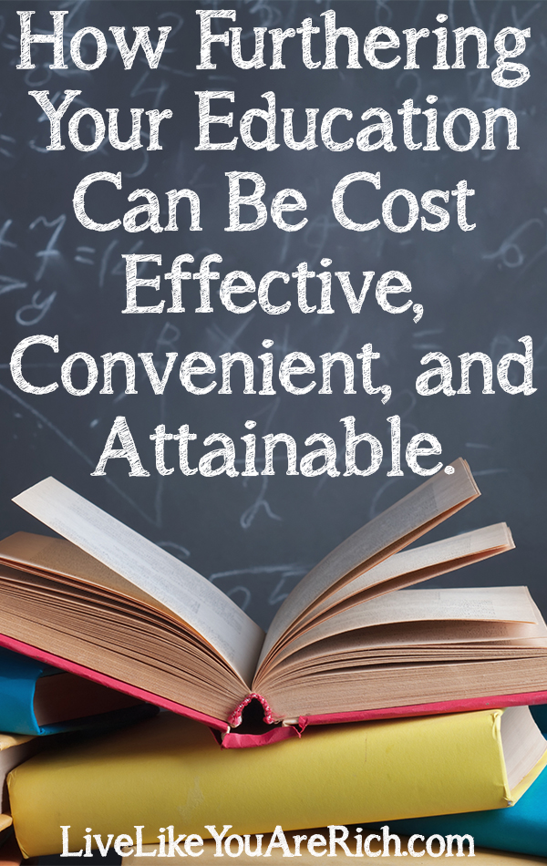 How Furthering Your Education Can Be Cost Effective, Convenient, and Attainable.