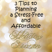 3 Tips to Planning a Stress-Free and Affordable Holiday Season