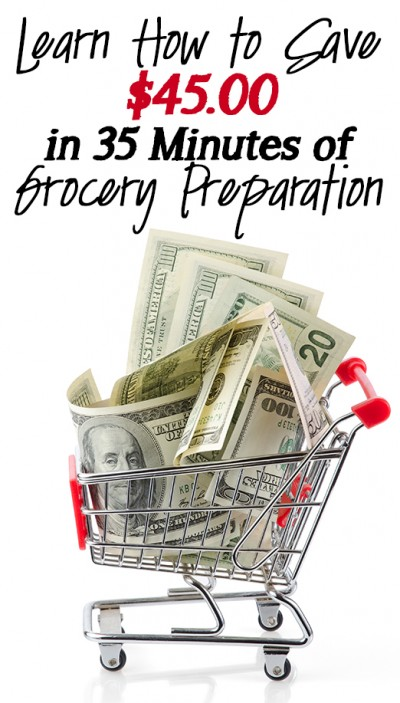 Learn how to save $45.00 in 35 minutes of grocery preparation