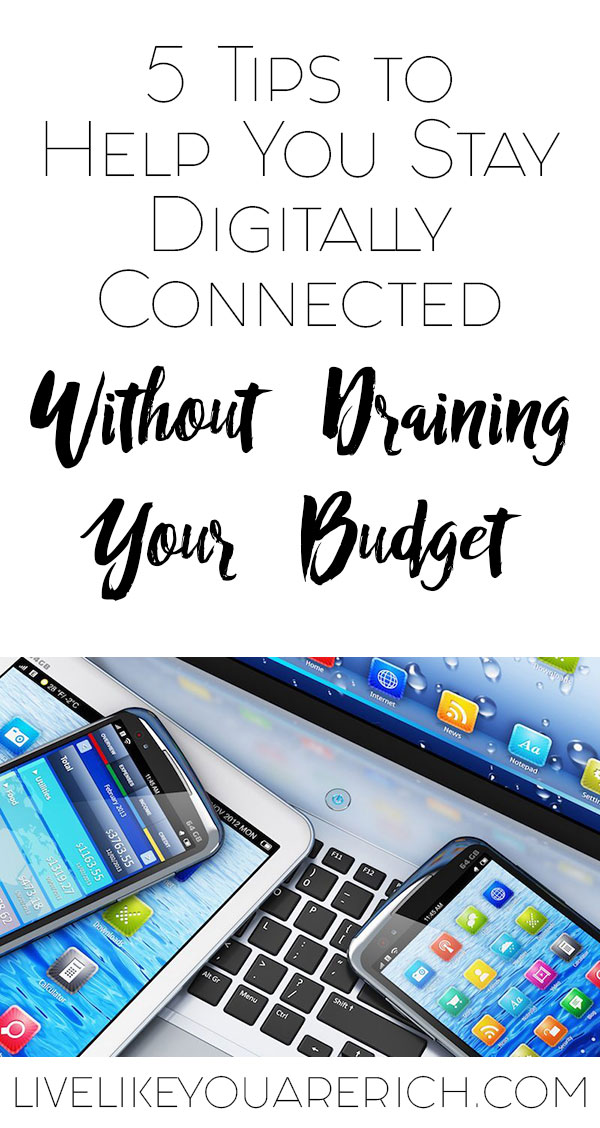 5 Tips to Help You Stay Digitally Connected Without Draining Your Budget