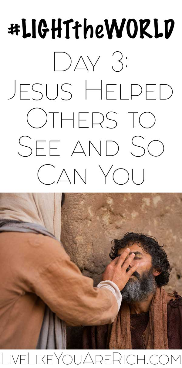 #LIGHTtheWORLD Day 3: Jesus Helped Others to See and So Can You